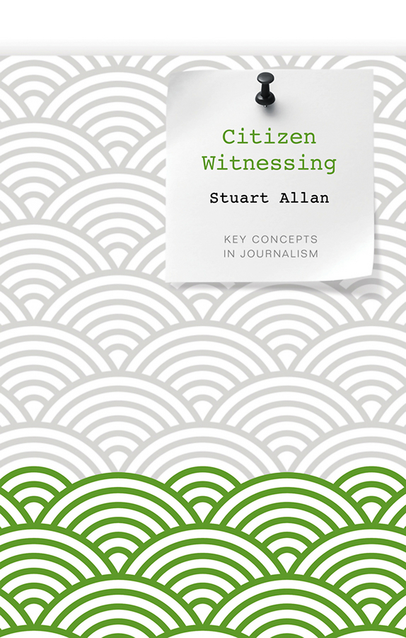 Stuart Allan Citizen Witnessing. Revisioning Journalism in Times of Crisis ISBN: 9780745676432 news of a kidnapping