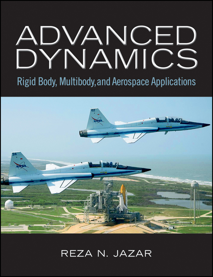Reza Jazar N. Advanced Dynamics. Rigid Body, Multibody, and Aerospace Applications advanced robotic applications