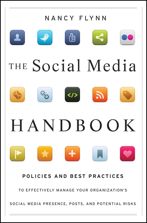 Nancy Flynn The Social Media Handbook. Rules, Policies, and Best Practices to Successfully Manage Your Organization's Social Media Presence, Posts, and Potential ISBN: 9781118206799 mike proulx social tv how marketers can reach and engage audiences by connecting television to the web social media and mobile