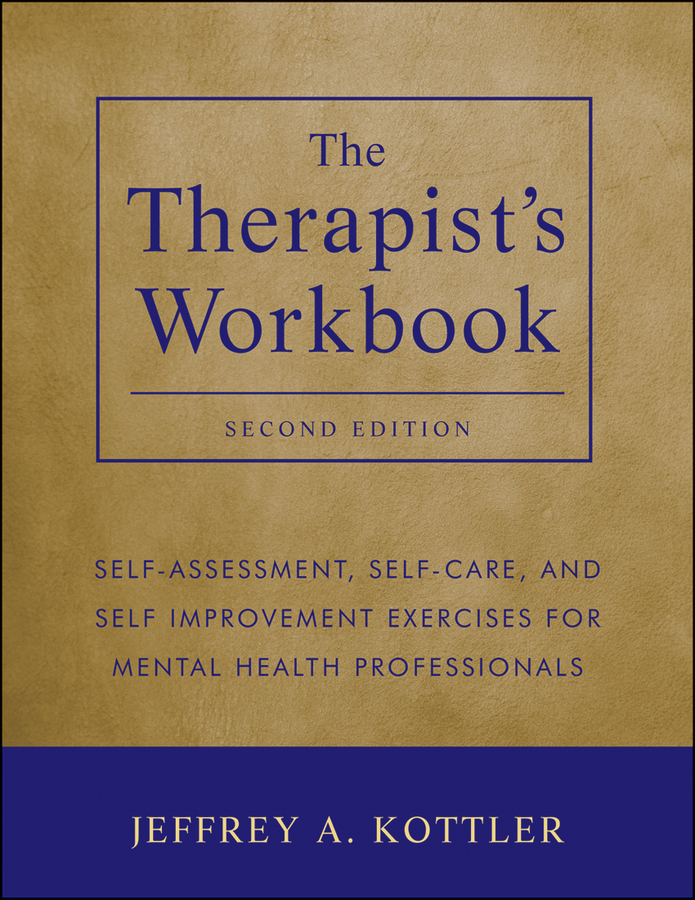 Jeffrey Kottler A. The Therapist's Workbook. Self-Assessment, Self-Care, and Self-Improvement Exercises for Mental Health Professionals biotechnology and safety assessment