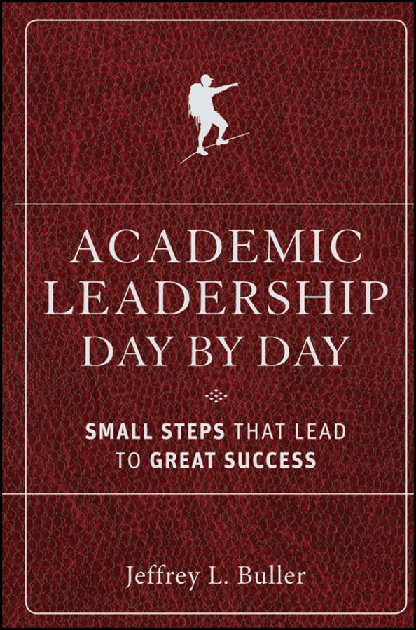 Jeffrey L. Buller Academic Leadership Day by Day. Small Steps That Lead to Great Success ikenberry stanley o prioritizing academic programs and services reallocating resources to achieve strategic balance revised and updated isbn 9780470588086