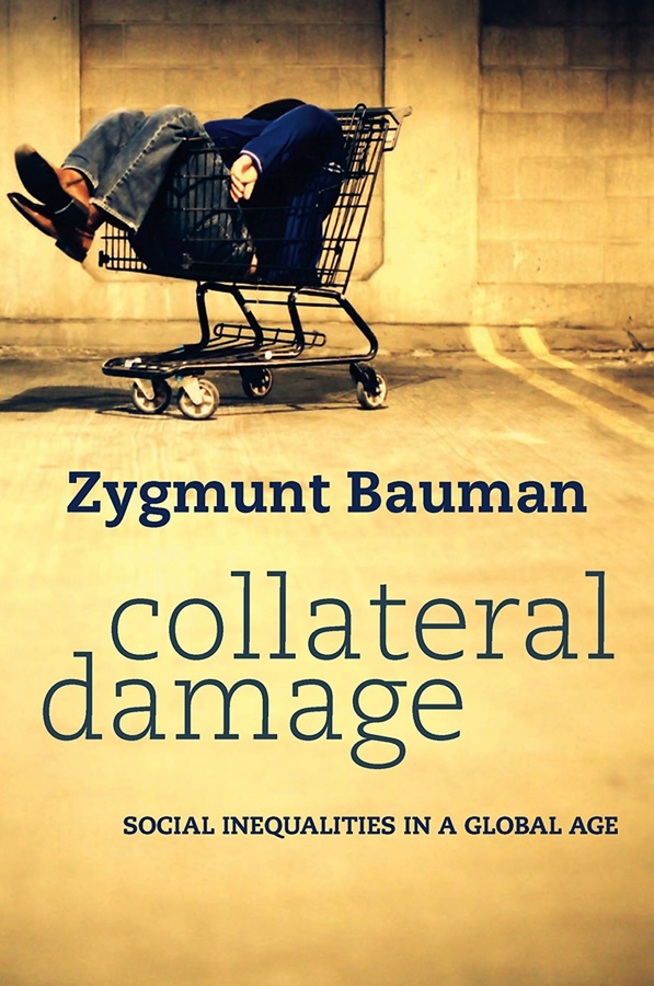 Zygmunt Bauman Collateral Damage. Social Inequalities in a Global Age ISBN: 9780745673127 the social life of dna