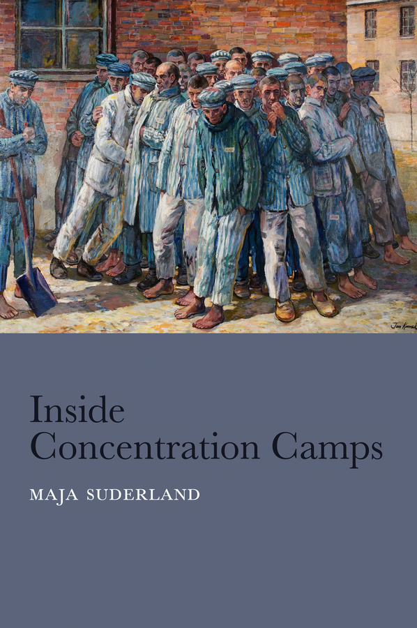 Maja  Suderland. Inside Concentration Camps. Social Life at the Extremes