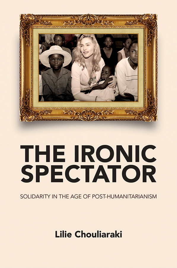 Lilie  Chouliaraki The Ironic Spectator. Solidarity in the Age of Post-Humanitarianism promoting social change in the arab gulf