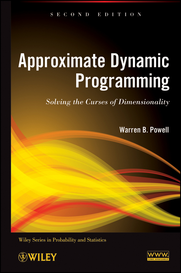 Warren Powell B. Approximate Dynamic Programming. Solving the Curses of Dimensionality on eigen value problems