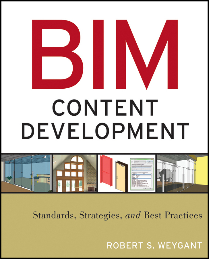 Robert Weygant S. BIM Content Development. Standards, Strategies, and Best Practices brad hardin bim and construction management proven tools methods and workflows