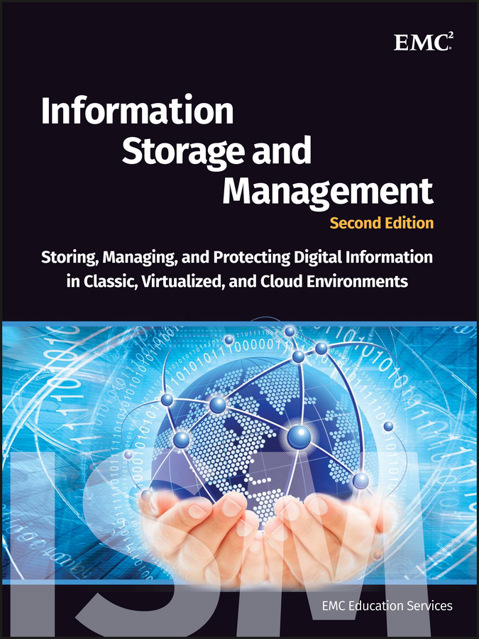 EMC Services Education Information Storage and Management. Storing, Managing, and Protecting Digital Information in Classic, Virtualized, and Cloud Environments corporate information strategy and management text and cases