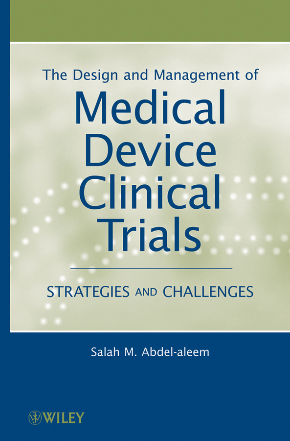 Salah Abdel-aleem M. The Design and Management of Medical Device Clinical Trials. Strategies and Challenges kung jong lui binary data analysis of randomized clinical trials with noncompliance