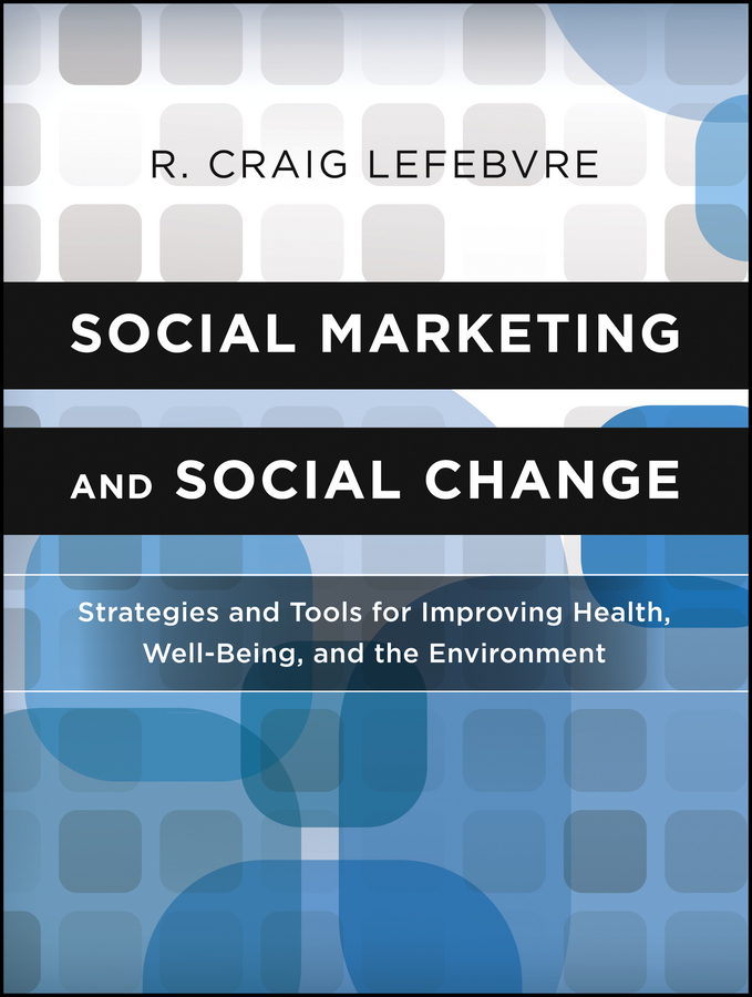 R. Lefebvre Craig Social Marketing and Social Change. Strategies and Tools For Improving Health, Well-Being, and the Environment marc lane j the mission driven venture business solutions to the world s most vexing social problems