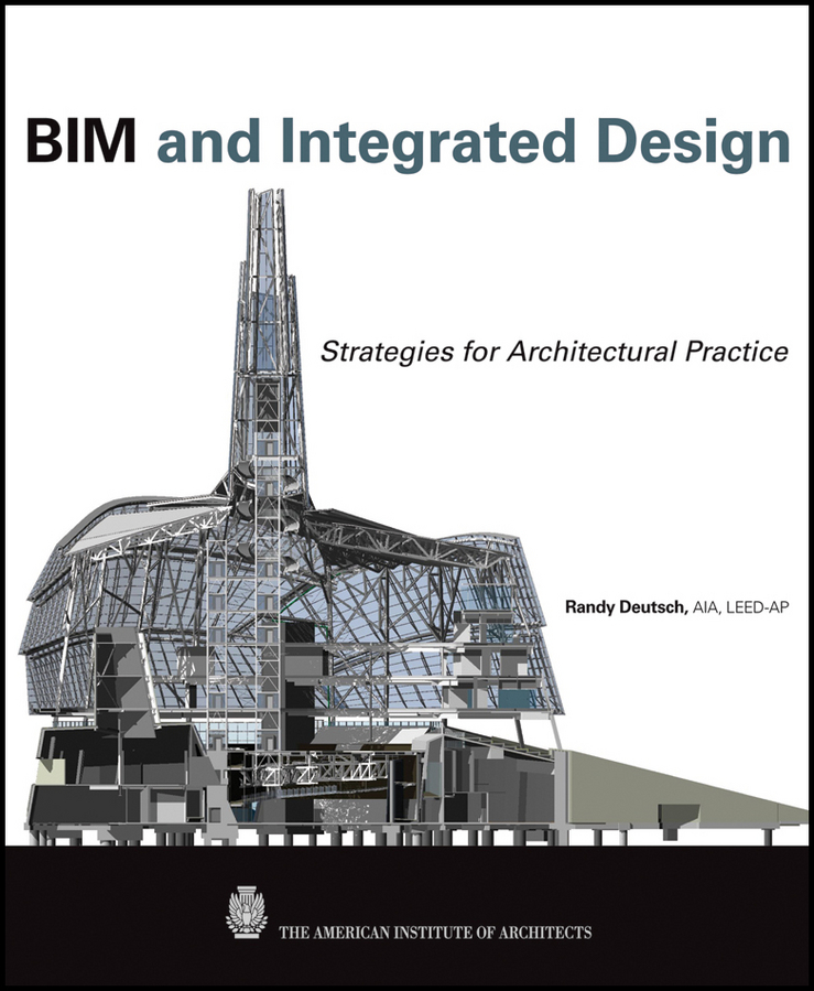 Randy Deutsch BIM and Integrated Design. Strategies for Architectural Practice bim and the cloud