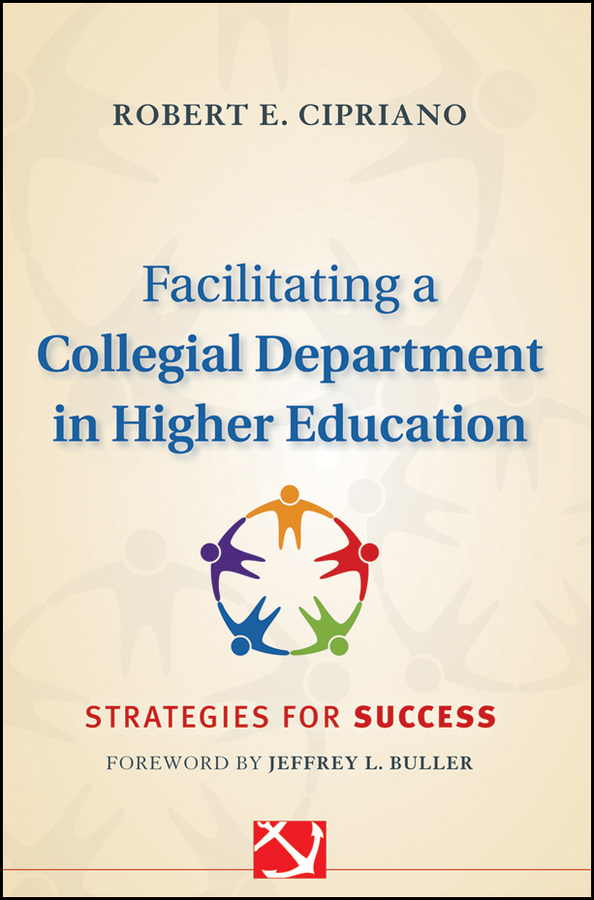 Robert Cipriano E. Facilitating a Collegial Department in Higher Education. Strategies for Success banta trudy w assessment clear and simple a practical guide for institutions departments and general education