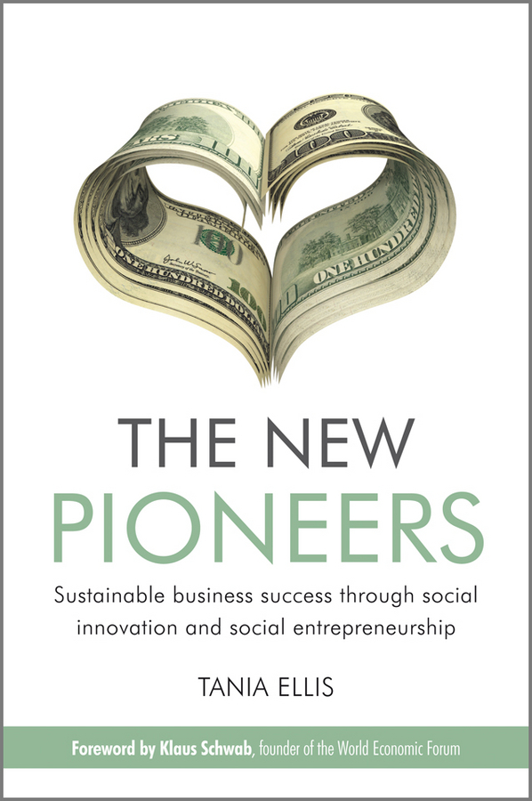 Tania Ellis The New Pioneers. Sustainable business success through social innovation and social entrepreneurship