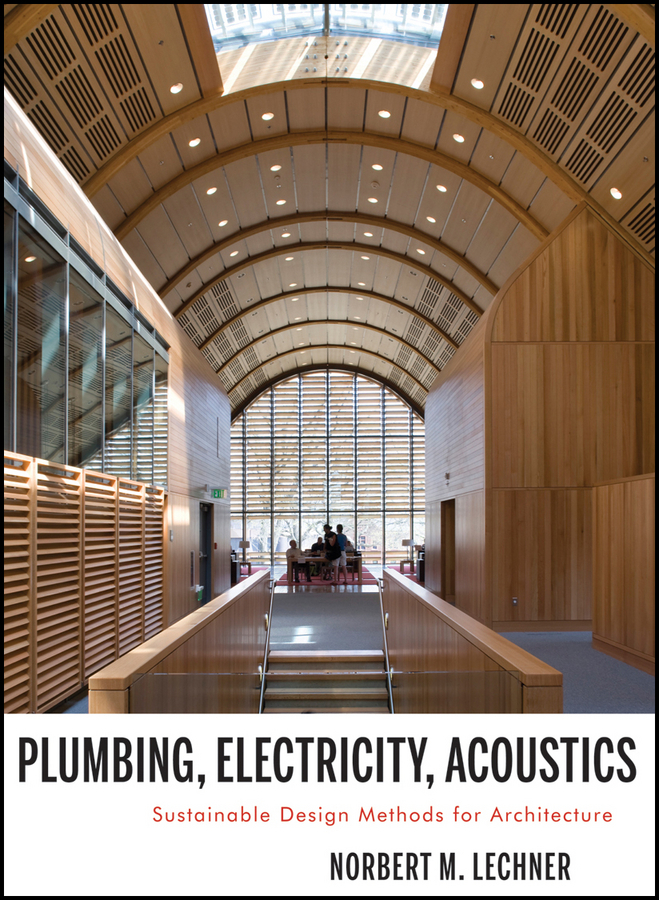Norbert Lechner M.. Plumbing, Electricity, Acoustics. Sustainable Design Methods for Architecture