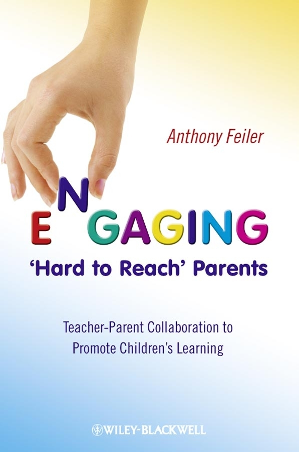 Anthony Feiler Engaging 'Hard to Reach' Parents. Teacher-Parent Collaboration to Promote Children's Learning anthony feiler engaging hard to reach parents teacher parent collaboration to promote children s learning isbn 9780470684801