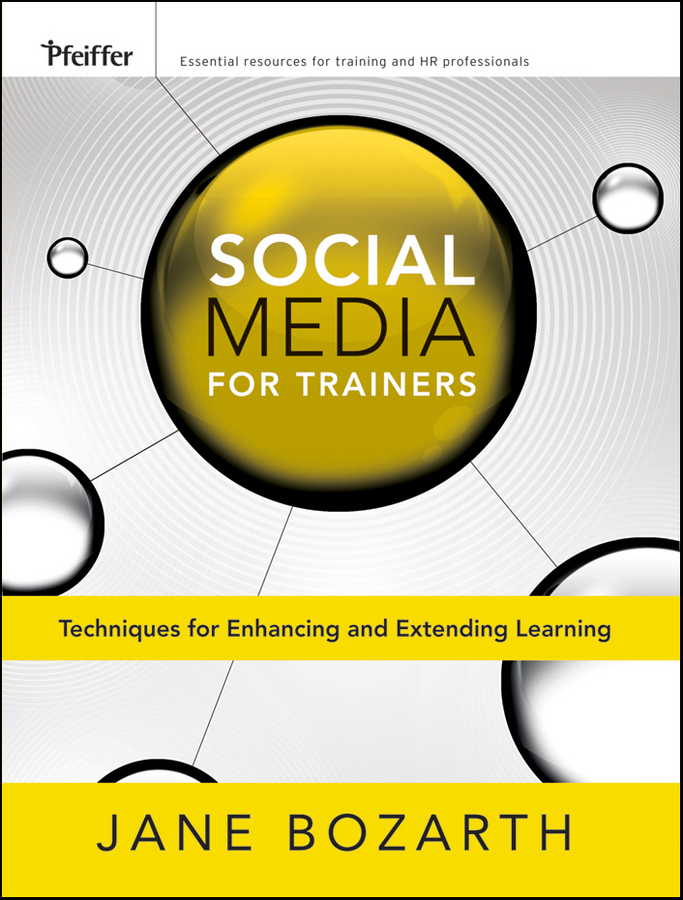 Jane Bozarth Social Media for Trainers. Techniques for Enhancing and Extending Learning ISBN: 9780470877654 attitudes towards the use of social media in the nonprofit sector