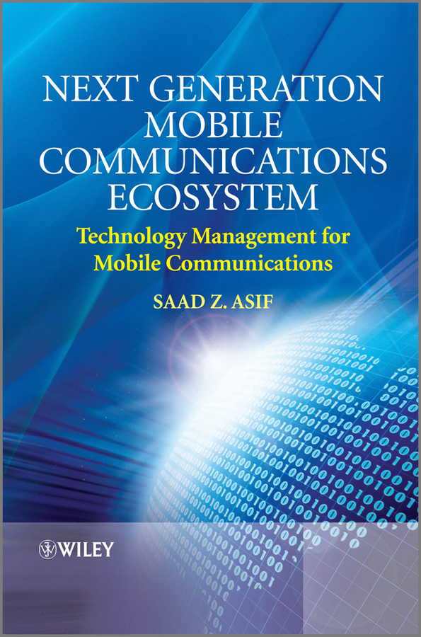 Saad Asif Z. Next Generation Mobile Communications Ecosystem. Technology Management for Mobile Communications z generation 1j10050