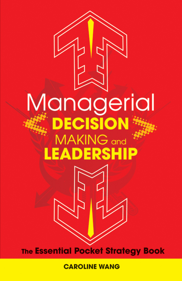 Caroline  Wang Managerial Decision Making Leadership. The Essential Pocket Strategy Book julia peters tang pivot points five decisions every successful leader must make