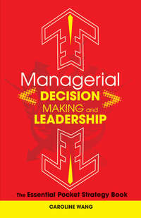 Caroline  Wang - Managerial Decision Making Leadership. The Essential Pocket Strategy Book
