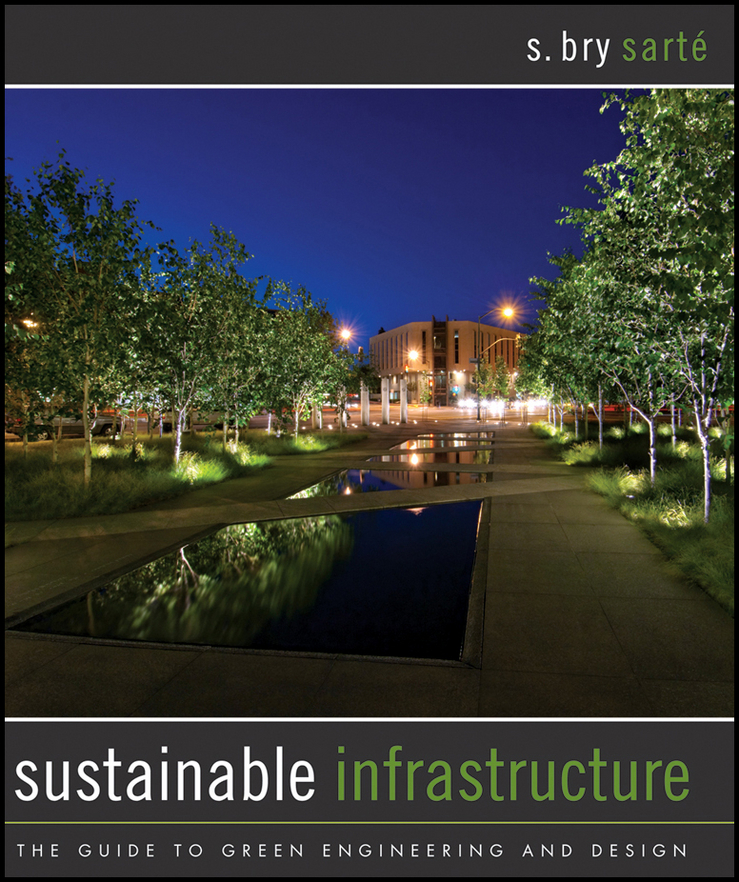 S. Sarte Bry Sustainable Infrastructure. The Guide to Green Engineering and Design ISBN: 9780470912935 peter graham building ecology first principles for a sustainable built environment