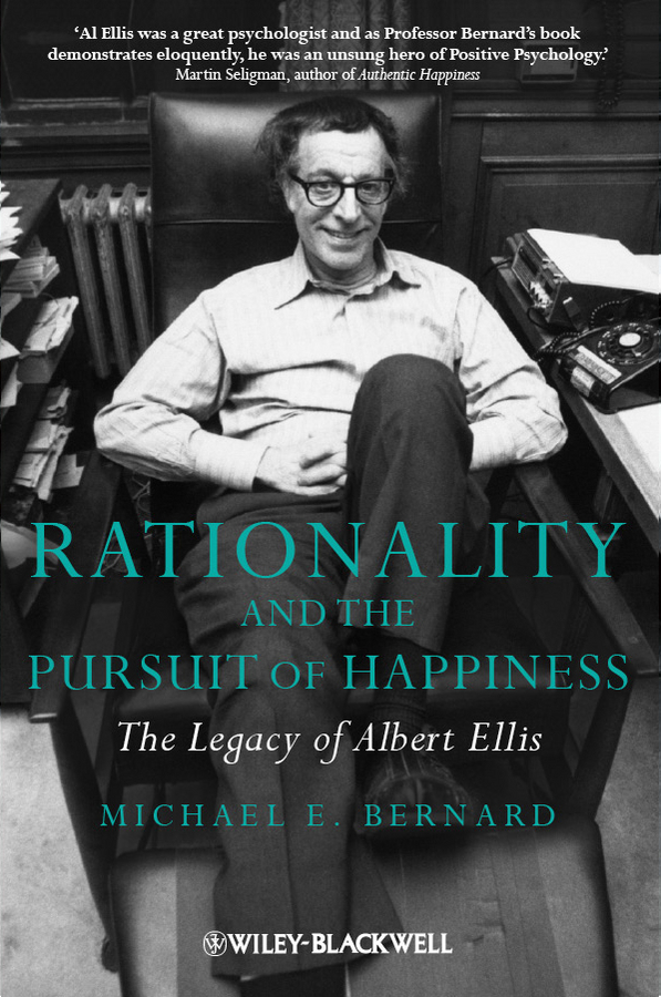 Michael Bernard E. Rationality and the Pursuit of Happiness. The Legacy of Albert Ellis leo bormans the world book of happiness