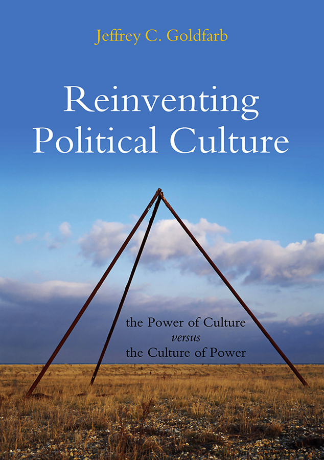 Jeffrey Goldfarb C. Reinventing Political Culture. The Power of Culture versus the Culture of Power bertsch power and policy in communist systems paper only