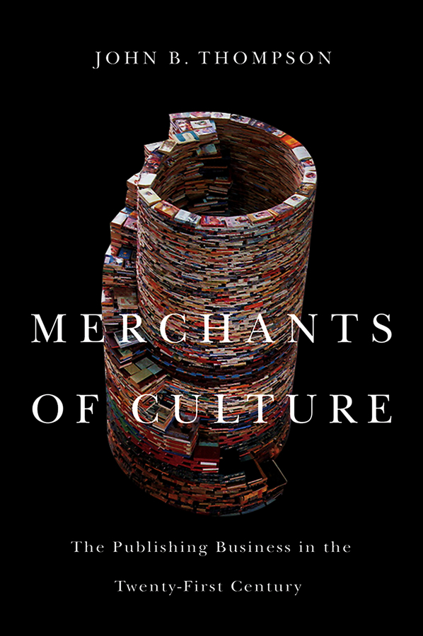 John Thompson B. Merchants of Culture. The Publishing Business in the Twenty-First Century