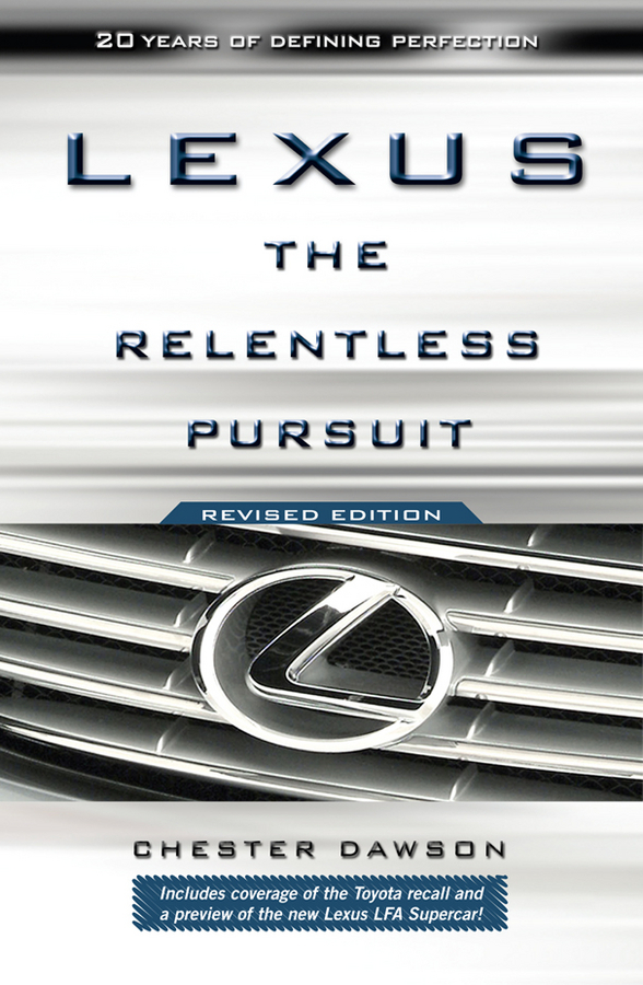 Chester  Dawson Lexus. The Relentless Pursuit duncan bruce the dream cafe lessons in the art of radical innovation