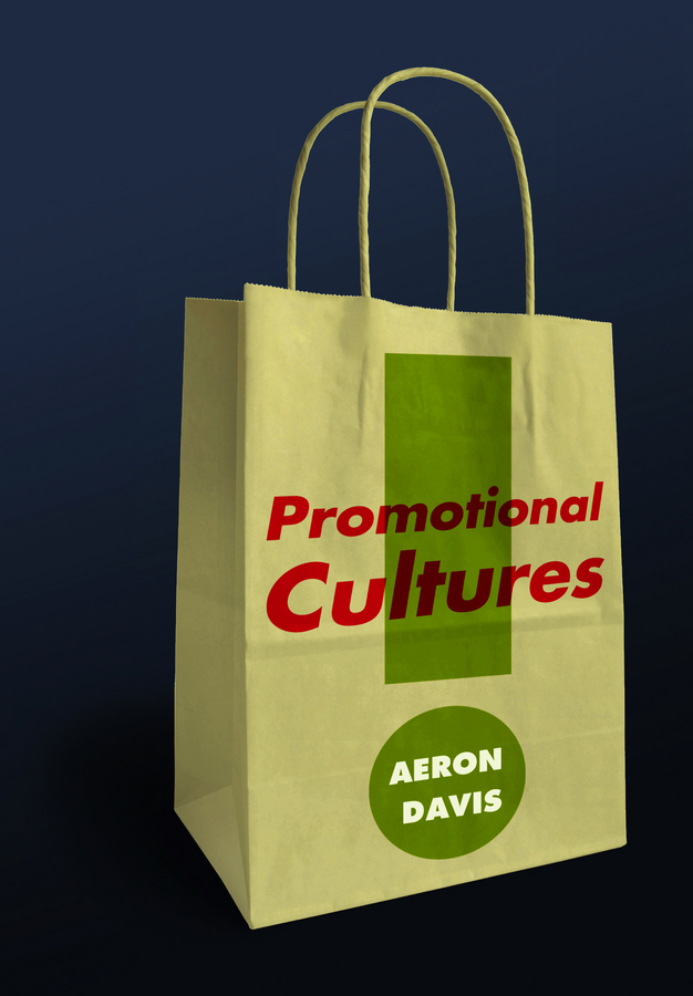 Aeron Davis Promotional Cultures. The Rise and Spread of Advertising, Public Relations, Marketing and Branding aeron davis promotional cultures the rise and spread of advertising public relations marketing and branding