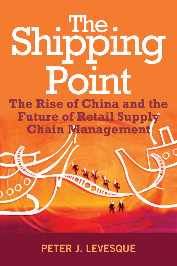 Peter Levesque J. The Shipping Point. The Rise of China and the Future of Retail Supply Chain Management ISBN: 9780470826256 peter levesque j the shipping point the rise of china and the future of retail supply chain management