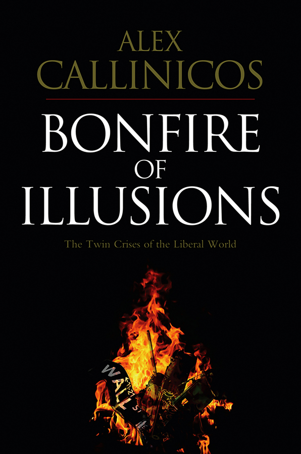 Alex Callinicos Bonfire of Illusions. The Twin Crises of the Liberal World