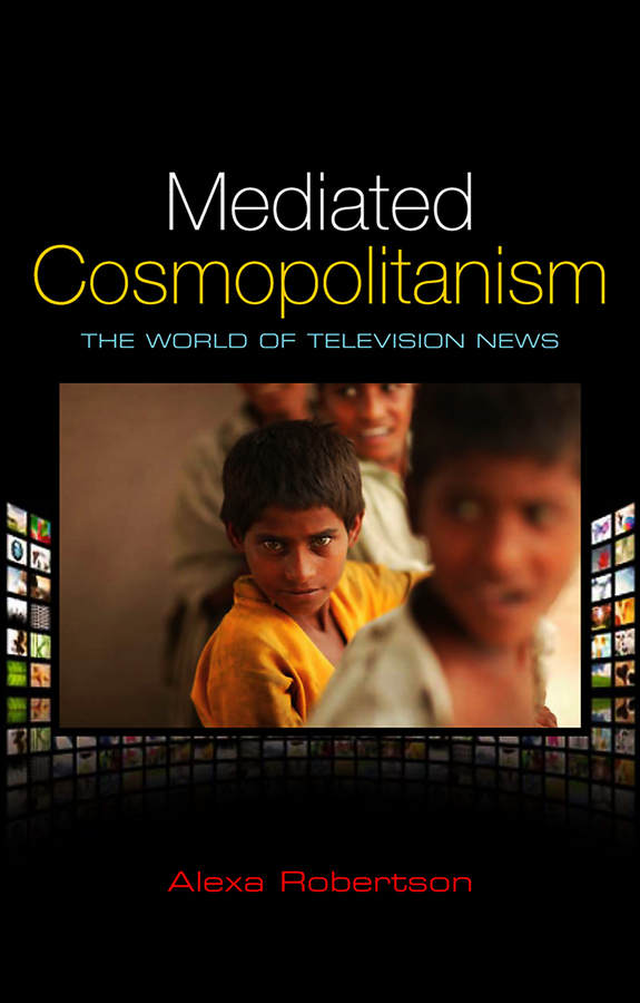 Alexa Robertson Mediated Cosmopolitanism. The World of Television News inhuman conditions – on cosmopolitanism and human rights