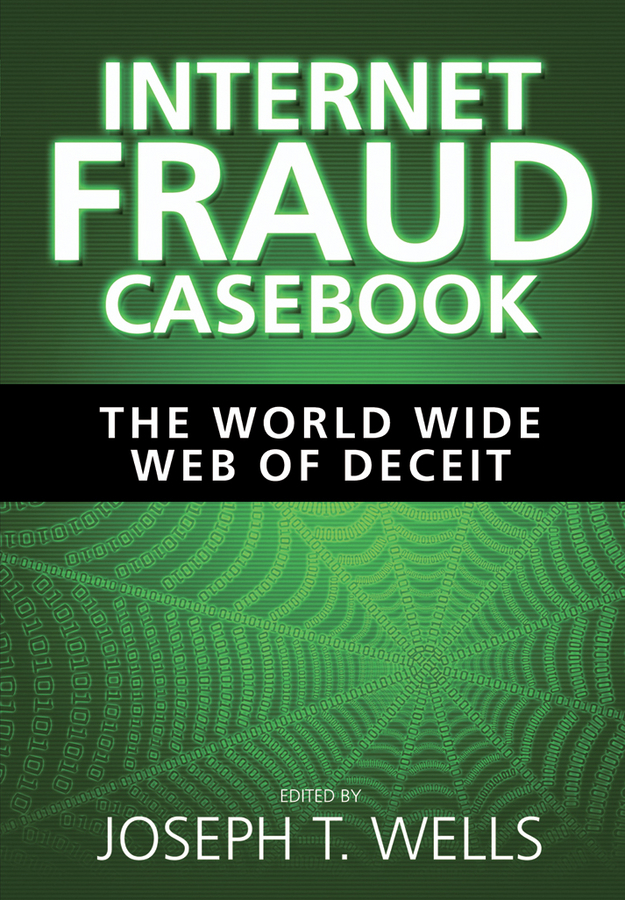 Joseph Wells T. Internet Fraud Casebook. The World Wide Web of Deceit wells herbert george the first in the moon