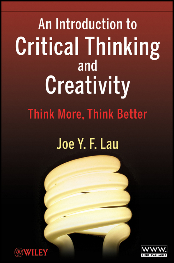 J. Y. F. Lau An Introduction to Critical Thinking and Creativity. Think More, Think Better managerial creativity