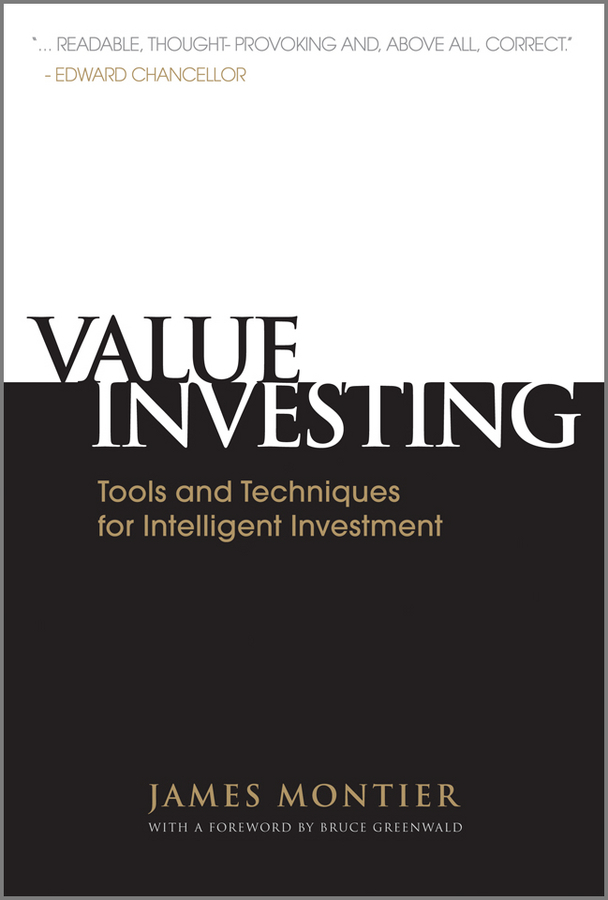 James  Montier. Value Investing. Tools and Techniques for Intelligent Investment