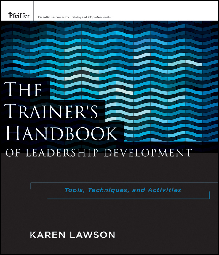 Karen Lawson The Trainer's Handbook of Leadership Development. Tools, Techniques, and Activities elaine biech training and development for dummies