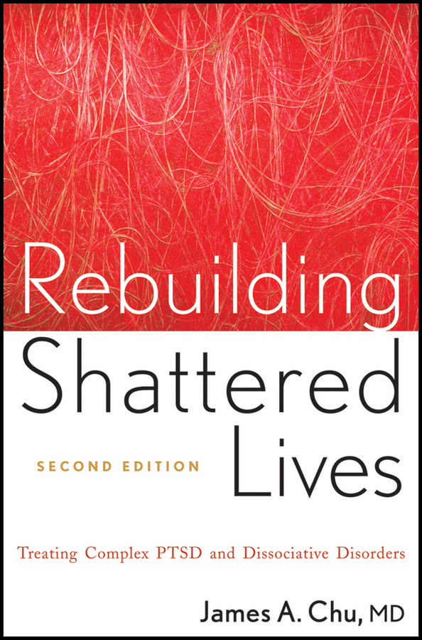 James Chu A. Rebuilding Shattered Lives. Treating Complex PTSD and Dissociative Disorders james chu a  rebuilding shattered lives