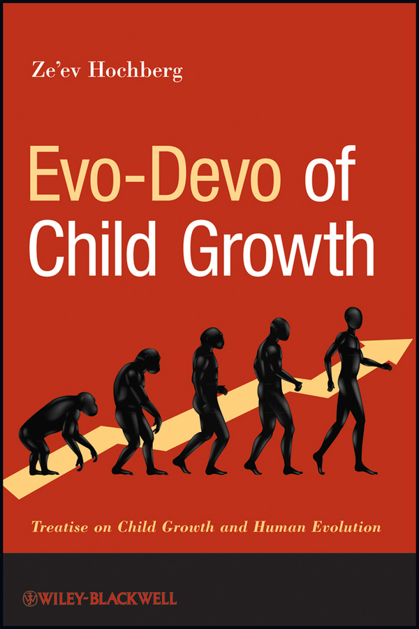 Ze'ev Hochberg Evo-Devo of Child Growth. Treatise on Child Growth and Human Evolution ISBN: 9781118156124 principles of evolutionary medicine