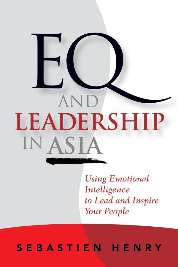 Sebastien Henry EQ and Leadership In Asia. Using Emotional Intelligence To Lead And Inspire Your People