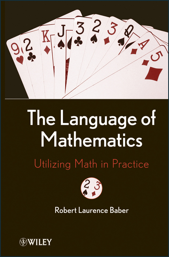 Robert Baber L. The Language of Mathematics. Utilizing Math in Practice rothenberg finite mathematics paper only