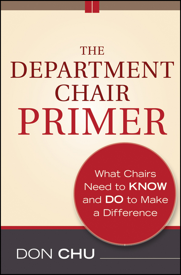 Don  Chu The Department Chair Primer. What Chairs Need to Know and Do to Make a Difference james chu a  rebuilding shattered lives