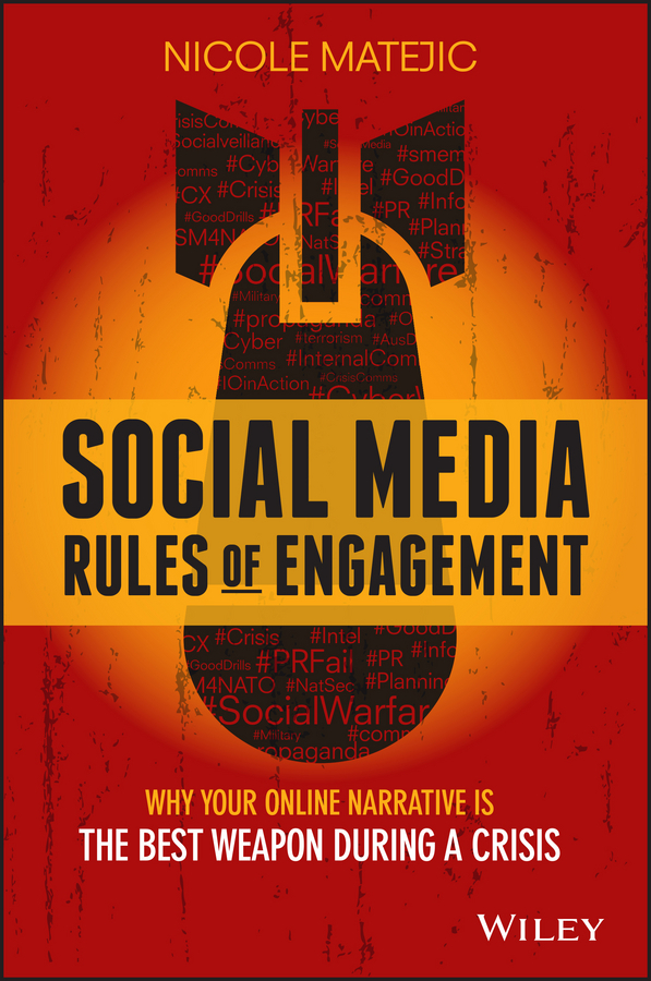 Nicole Matejic Social Media Rules of Engagement. Why Your Online Narrative is the Best Weapon During a Crisis dionne kasian lew the social executive how to master social media and why it s good for business