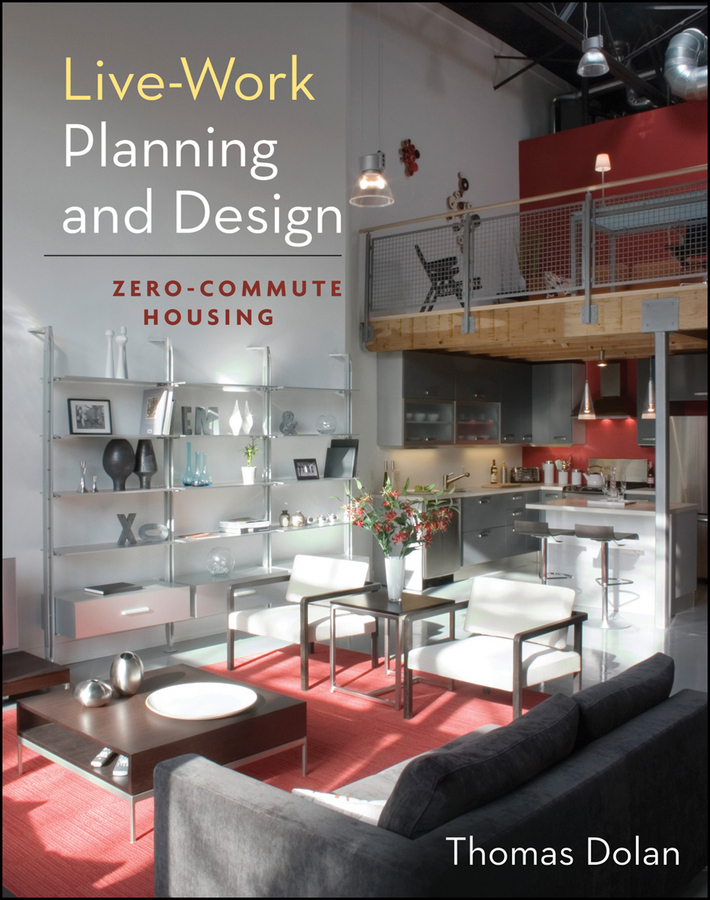 Thomas  Dolan. Live-Work Planning and Design. Zero-Commute Housing