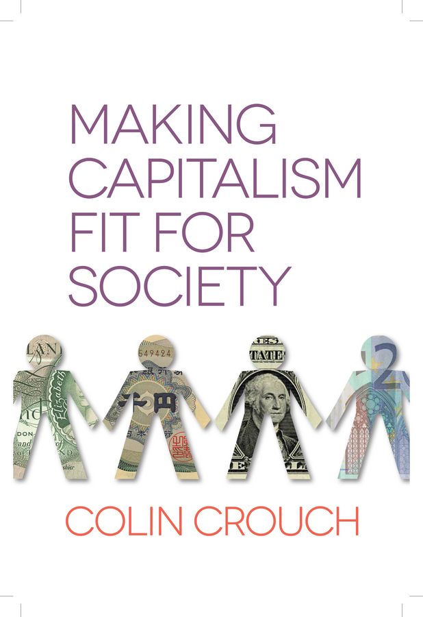 Colin Crouch Making Capitalism Fit For Society capitalism and catastrophe