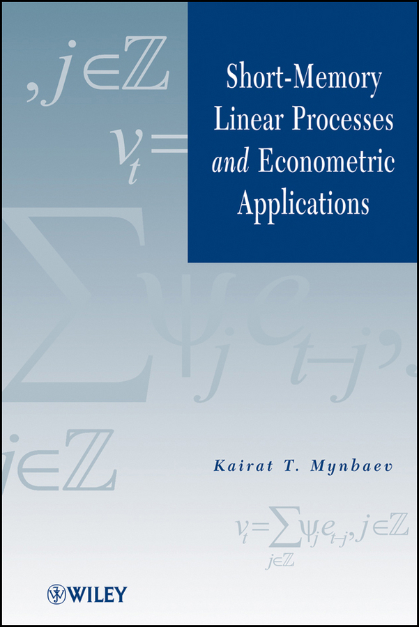 Kairat Mynbaev T. Short-Memory Linear Processes and Econometric Applications ISBN: 9781118007662 estimation of linear models under heteroscedasticity