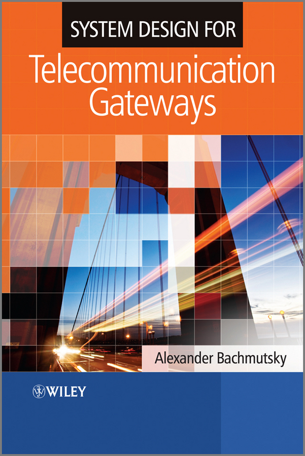 Alexander Bachmutsky System Design for Telecommunication Gateways ISBN: 9780470710753 все цены