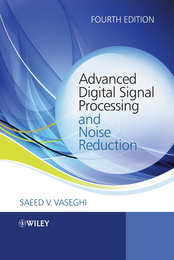 Saeed Vaseghi V. Advanced Digital Signal Processing and Noise Reduction