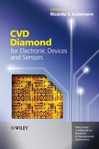 Ricardo Sussmann S. - CVD Diamond for Electronic Devices and Sensors