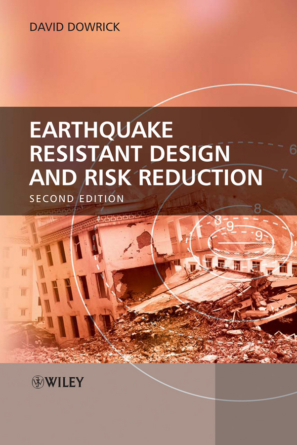 David Dowrick J. Earthquake Resistant Design and Risk Reduction composite structures design safety and innovation