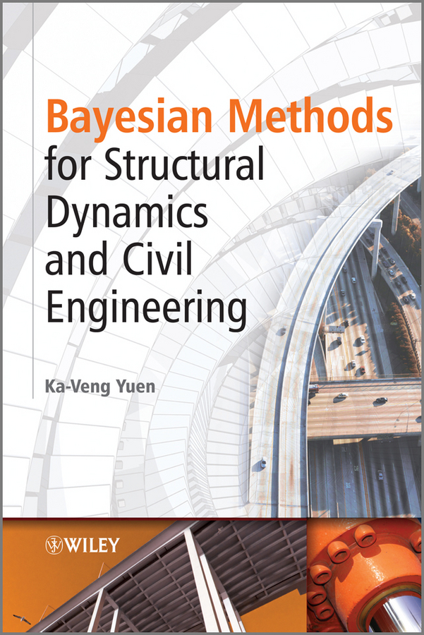 Ka-Veng Yuen Bayesian Methods for Structural Dynamics and Civil Engineering robust design in structural engineering