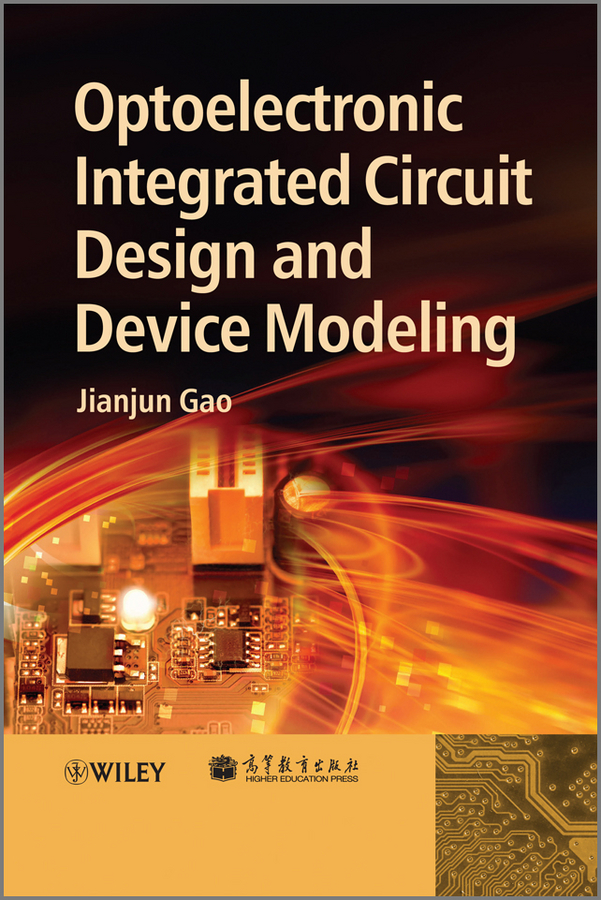 Jianjun Gao Optoelectronic Integrated Circuit Design and Device Modeling ISBN: 9780470827352 components and techniques for high speed optical communications